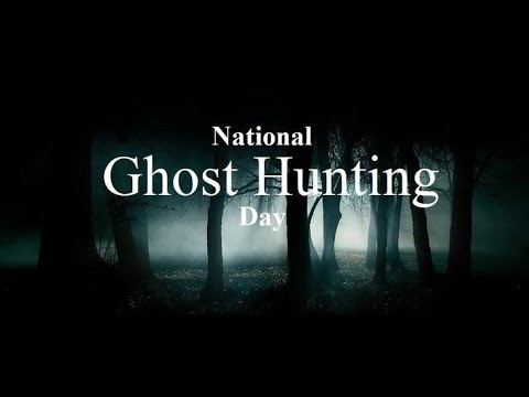 October 1st is National Ghost Hunting Day.